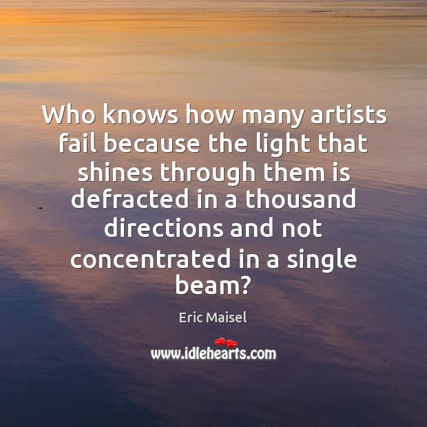 Who knows how many artists fail because the light that shines through Image