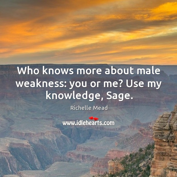 Image, Who knows more about male weakness: you or me? Use my knowledge, Sage.
