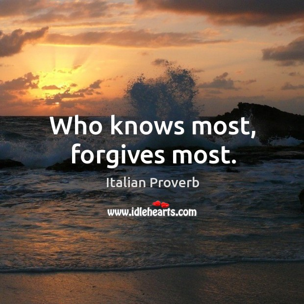 Image, Who knows most, forgives most.