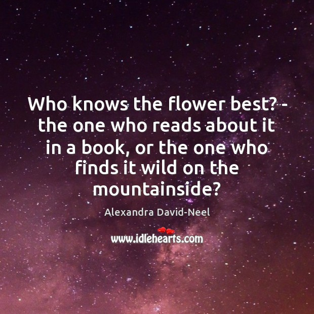 Who knows the flower best? – the one who reads about it Flowers Quotes Image