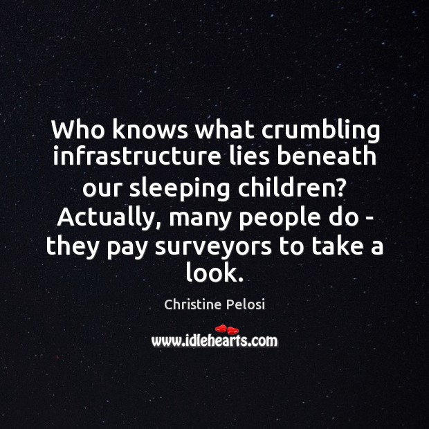 Who knows what crumbling infrastructure lies beneath our sleeping children? Actually, many Image