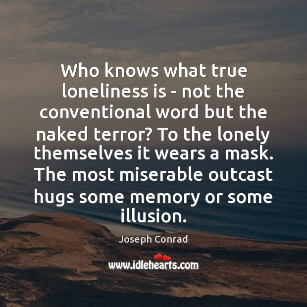 Who knows what true loneliness is – not the conventional word but Loneliness Quotes Image