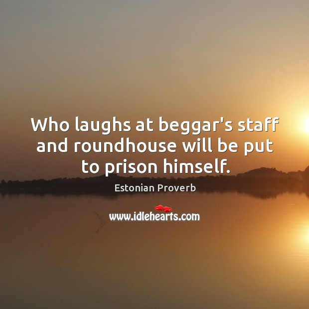 Image, Who laughs at beggar's staff and roundhouse will be put to prison himself.