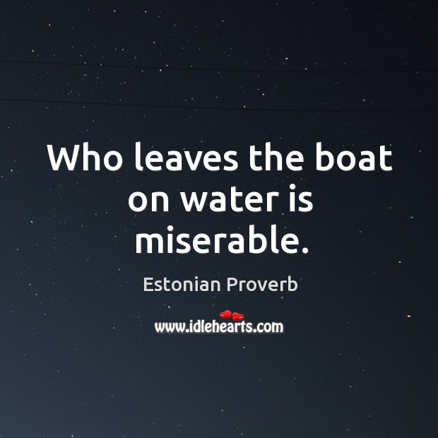 Image, Who leaves the boat on water is miserable.