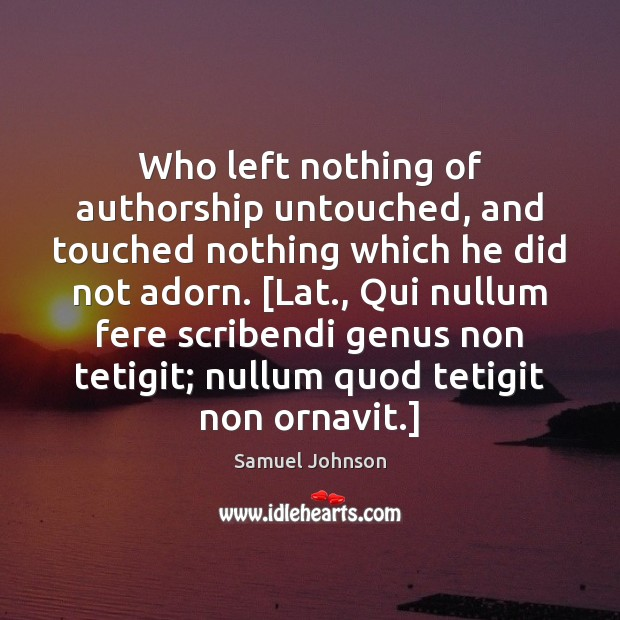 Who left nothing of authorship untouched, and touched nothing which he did Image