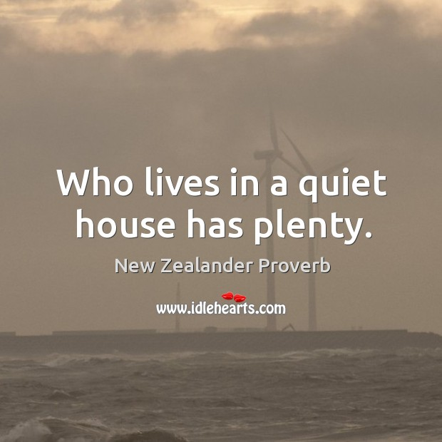 Who lives in a quiet house has plenty. New Zealander Proverbs Image