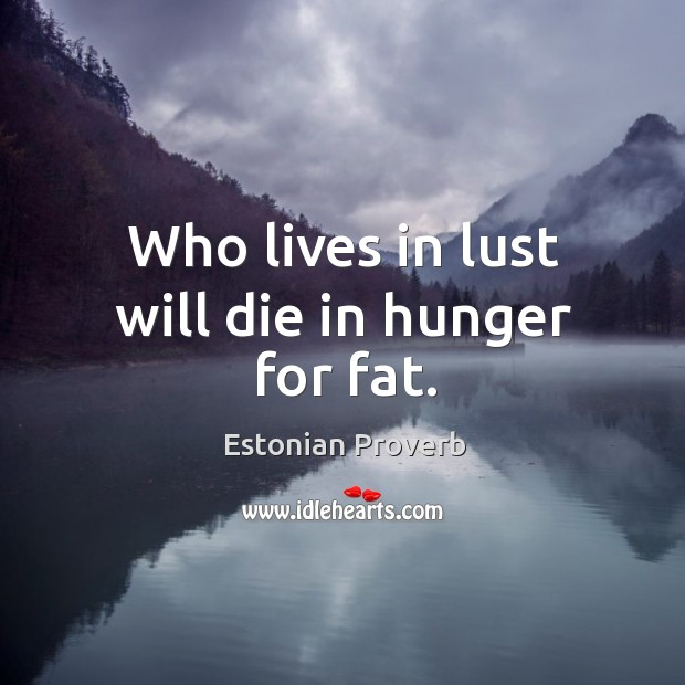 Image, Who lives in lust will die in hunger for fat.