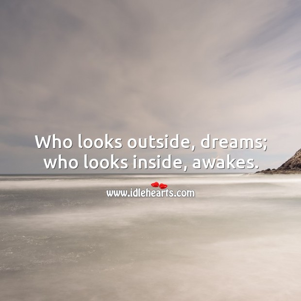 Who looks outside, dreams; who looks inside, awakes. Image
