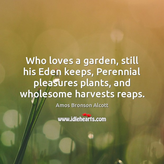 Image, Who loves a garden, still his Eden keeps, Perennial pleasures plants, and