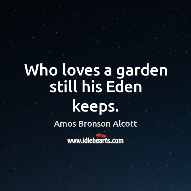 Image, Who loves a garden still his Eden keeps.