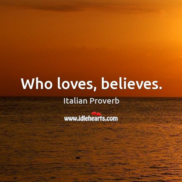 Image, Who loves, believes.