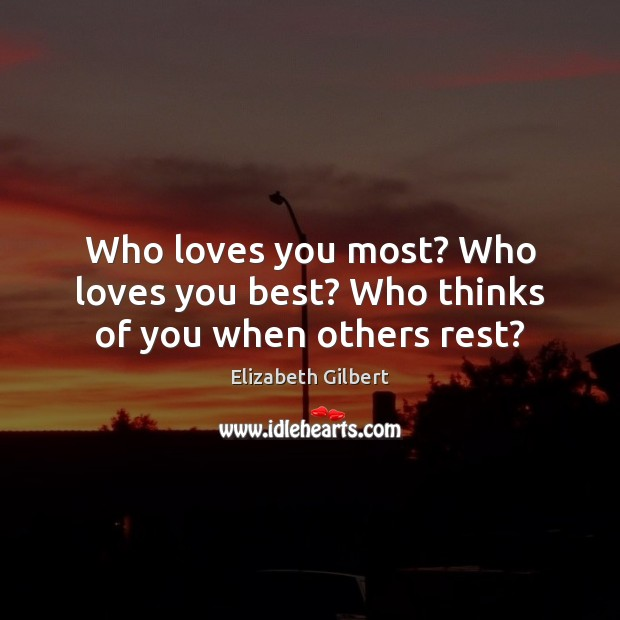 Image, Who loves you most? Who loves you best? Who thinks of you when others rest?