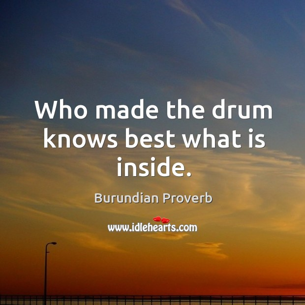 Who made the drum knows best what is inside. Burundian Proverbs Image