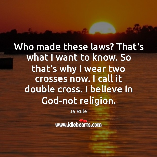 Who made these laws? That's what I want to know. So that's Believe in God Quotes Image