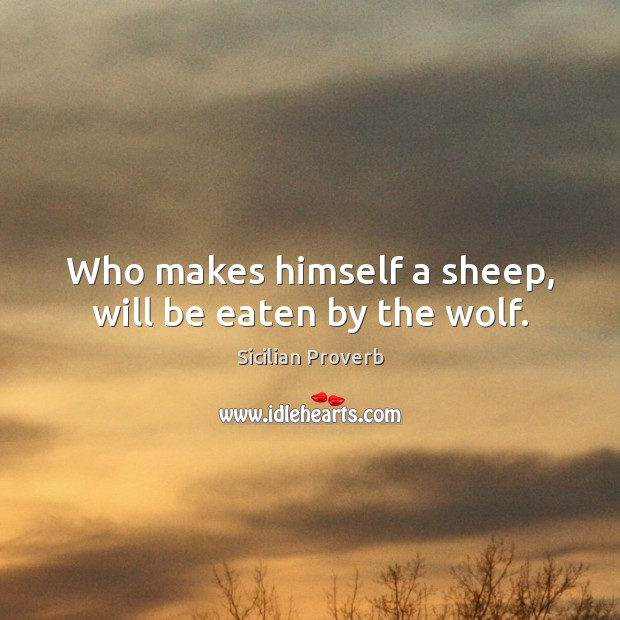 Image, Who makes himself a sheep, will be eaten by the wolf.