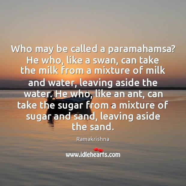Who may be called a paramahamsa? He who, like a swan, can Image