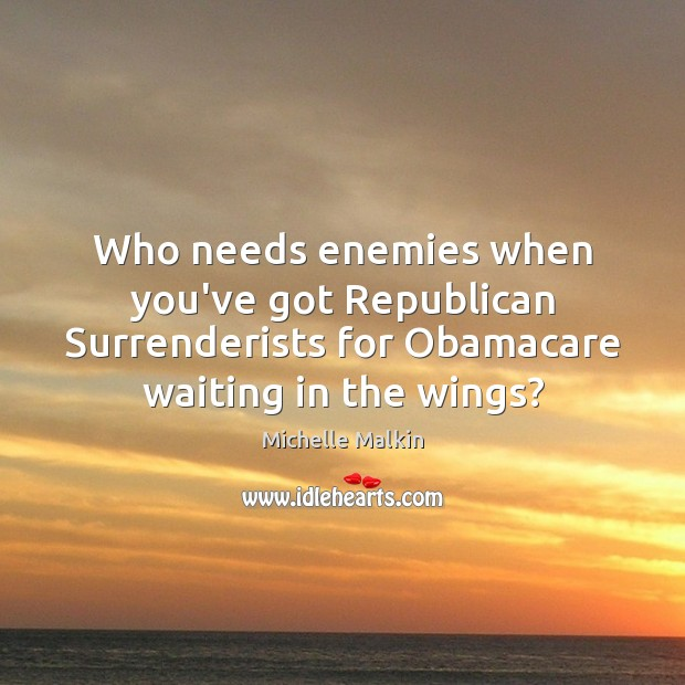 Who needs enemies when you've got Republican Surrenderists for Obamacare waiting in Image