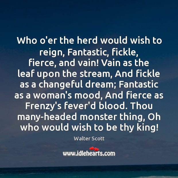 Who o'er the herd would wish to reign, Fantastic, fickle, fierce, and Walter Scott Picture Quote