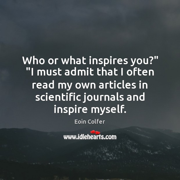 """Who or what inspires you?"""" """"I must admit that I often read Eoin Colfer Picture Quote"""