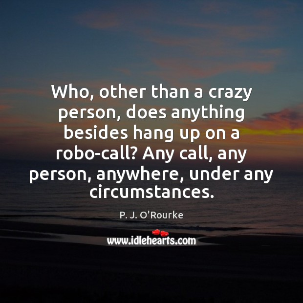 Who, other than a crazy person, does anything besides hang up on Image