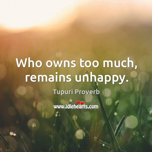 Image, Who owns too much, remains unhappy.