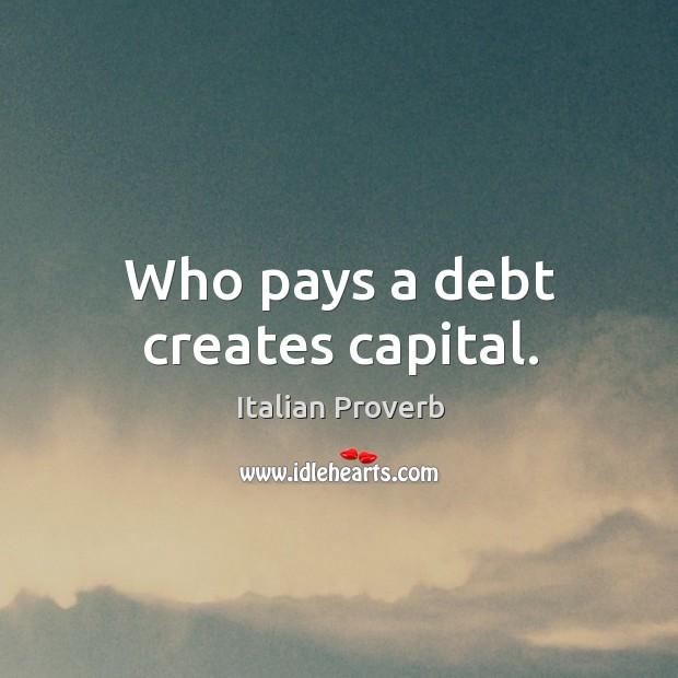 Image, Who pays a debt creates capital.