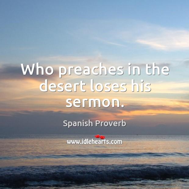 Image, Who preaches in the desert loses his sermon.