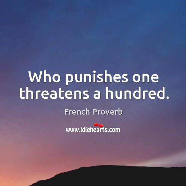 Image, Who punishes one threatens a hundred.