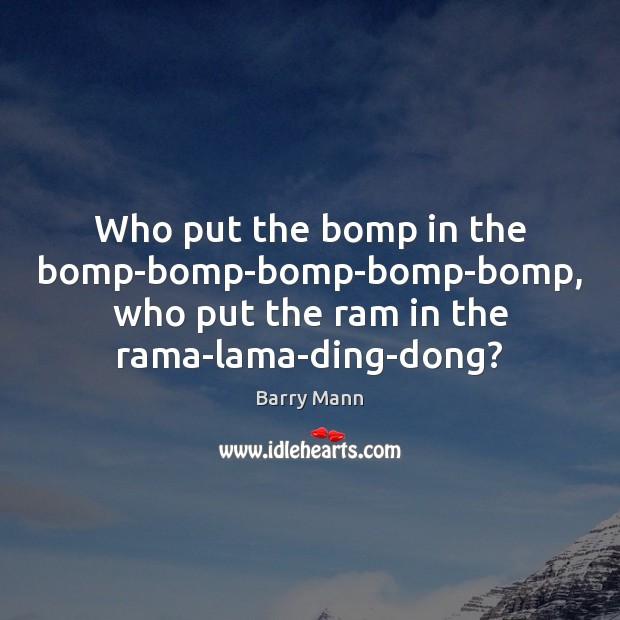 Image, Who put the bomp in the bomp-bomp-bomp-bomp-bomp, who put the ram in