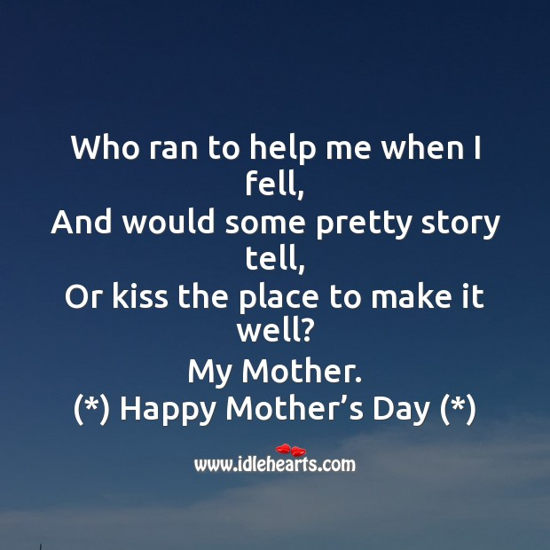 Who ran to help me when I fell Mother's Day Quotes Image