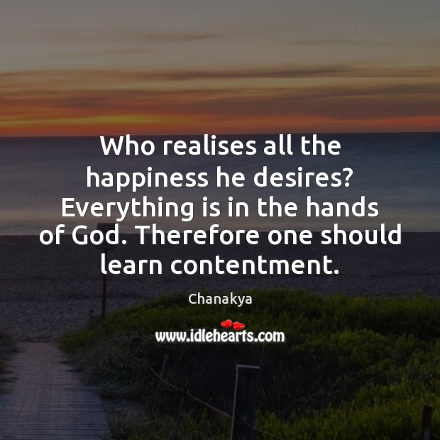Who realises all the happiness he desires? Everything is in the hands Chanakya Picture Quote