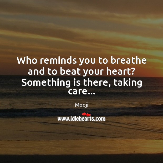 Who reminds you to breathe and to beat your heart? Something is there, taking care… Mooji Picture Quote