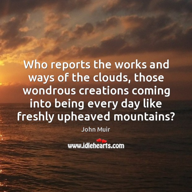 Image, Who reports the works and ways of the clouds, those wondrous creations