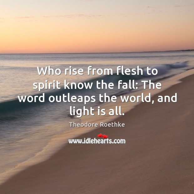 Who rise from flesh to spirit know the fall: The word outleaps Image