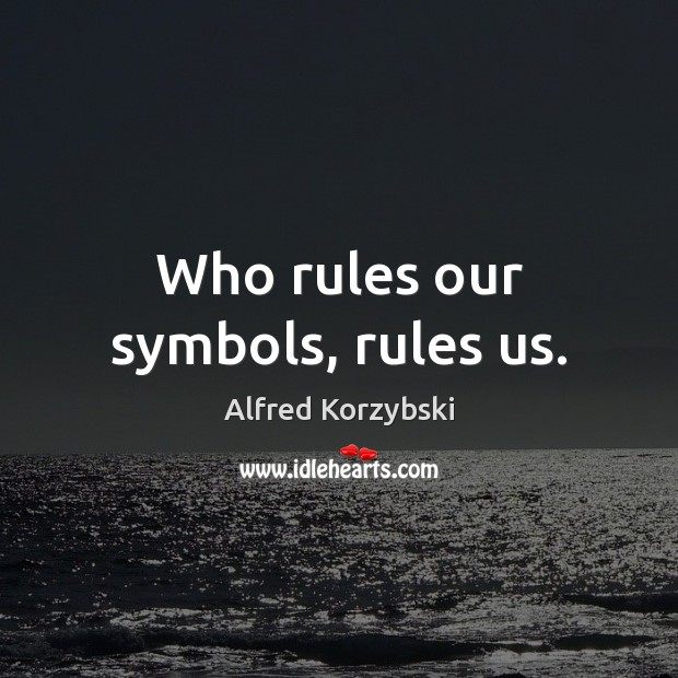 Image, Who rules our symbols, rules us.