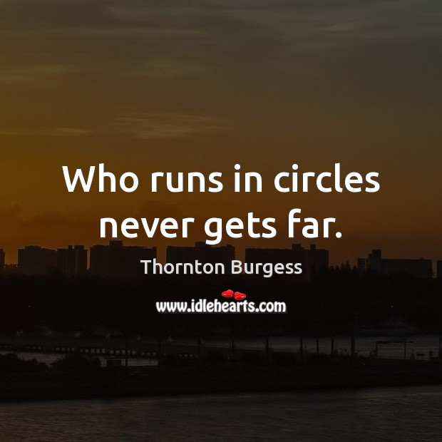 Who runs in circles never gets far. Image