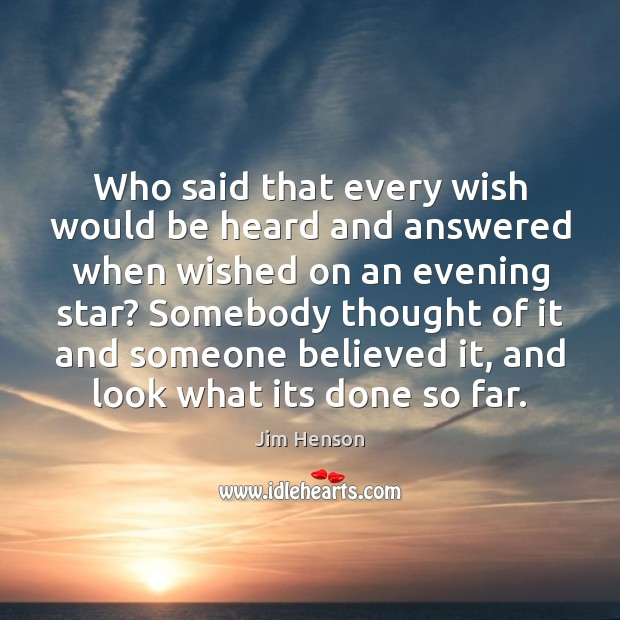 Who said that every wish would be heard and answered when wished Jim Henson Picture Quote
