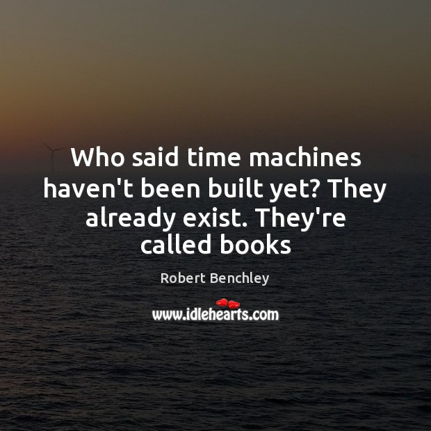 Image, Who said time machines haven't been built yet? They already exist. They're called books