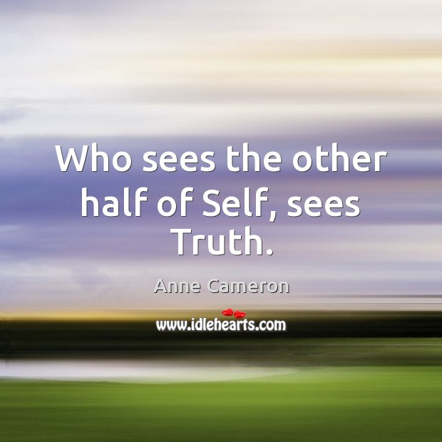 Who sees the other half of Self, sees Truth. Image