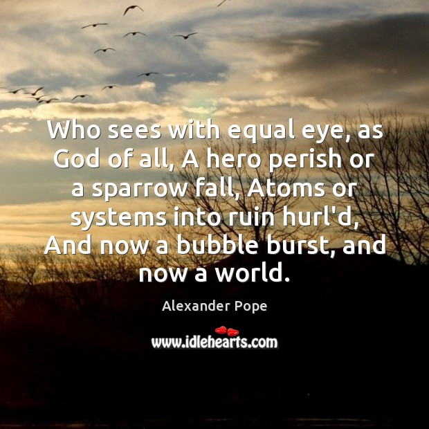 Who sees with equal eye, as God of all, A hero perish Alexander Pope Picture Quote