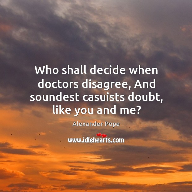 Image, Who shall decide when doctors disagree, and soundest casuists doubt, like you and me?