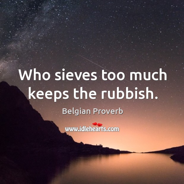 Who sieves too much keeps the rubbish. Belgian Proverbs Image