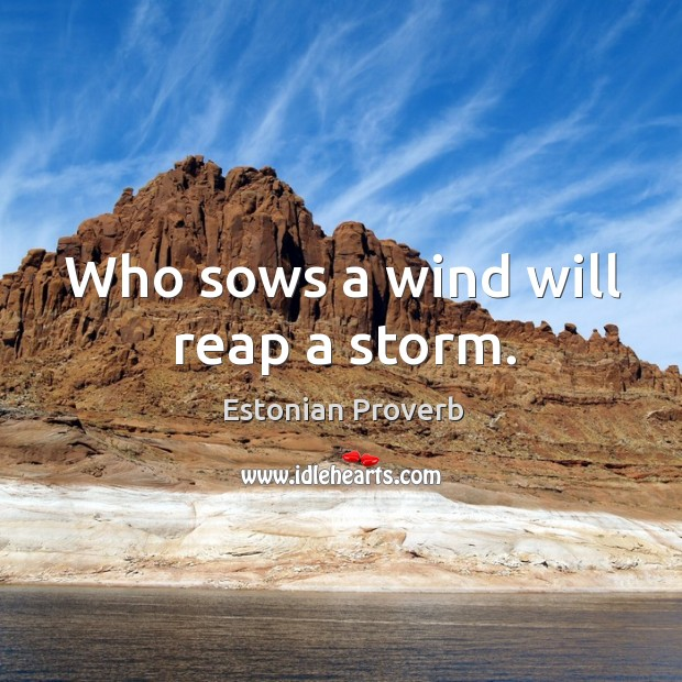 Image, Who sows a wind will reap a storm.