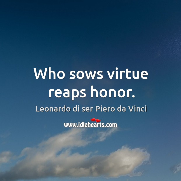 Who sows virtue reaps honor. Image