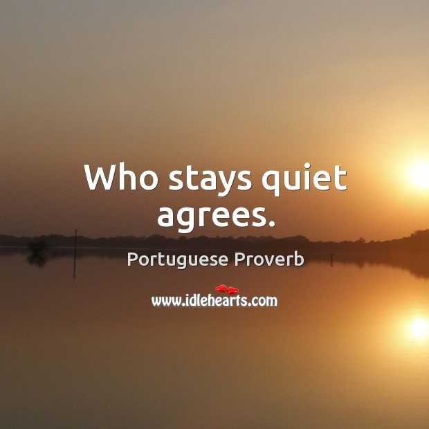Who stays quiet agrees. Image