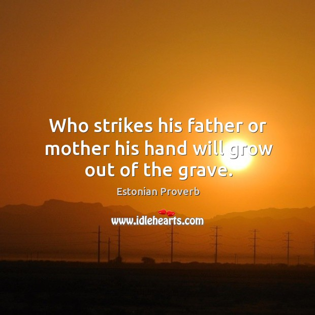 Image, Who strikes his father or mother his hand will grow out of the grave.