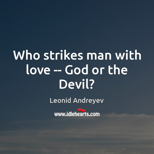 Who strikes man with love — God or the Devil? Leonid Andreyev Picture Quote