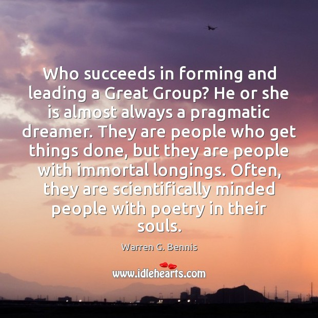 Who succeeds in forming and leading a Great Group? He or she Warren G. Bennis Picture Quote