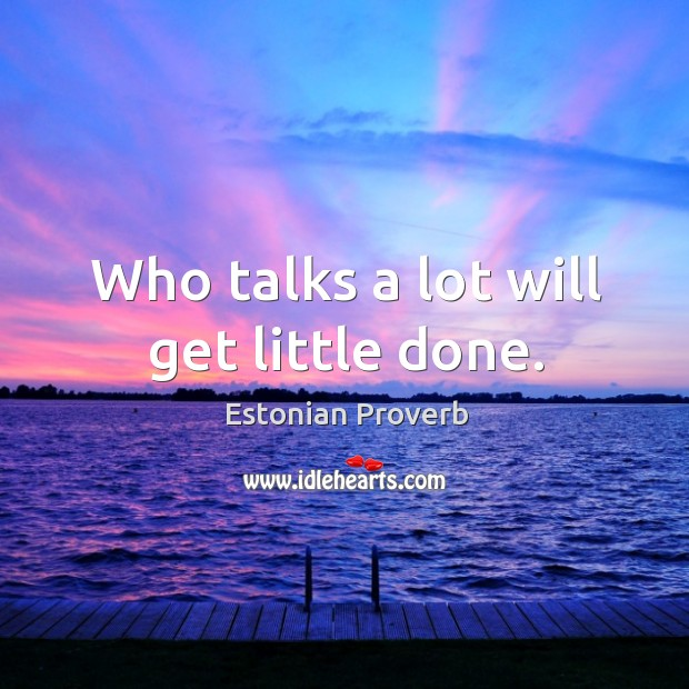 Image, Who talks a lot will get little done.