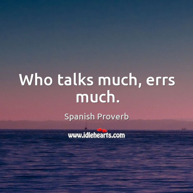 Who talks much, errs much. Spanish Proverbs Image